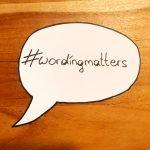 #wordingmatters
